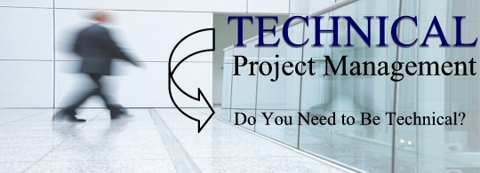 Technical Project Management:  Do You Need To Be Technical?