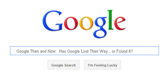 Google Then and Now:  Has Google Lost Their Way…or Found It?